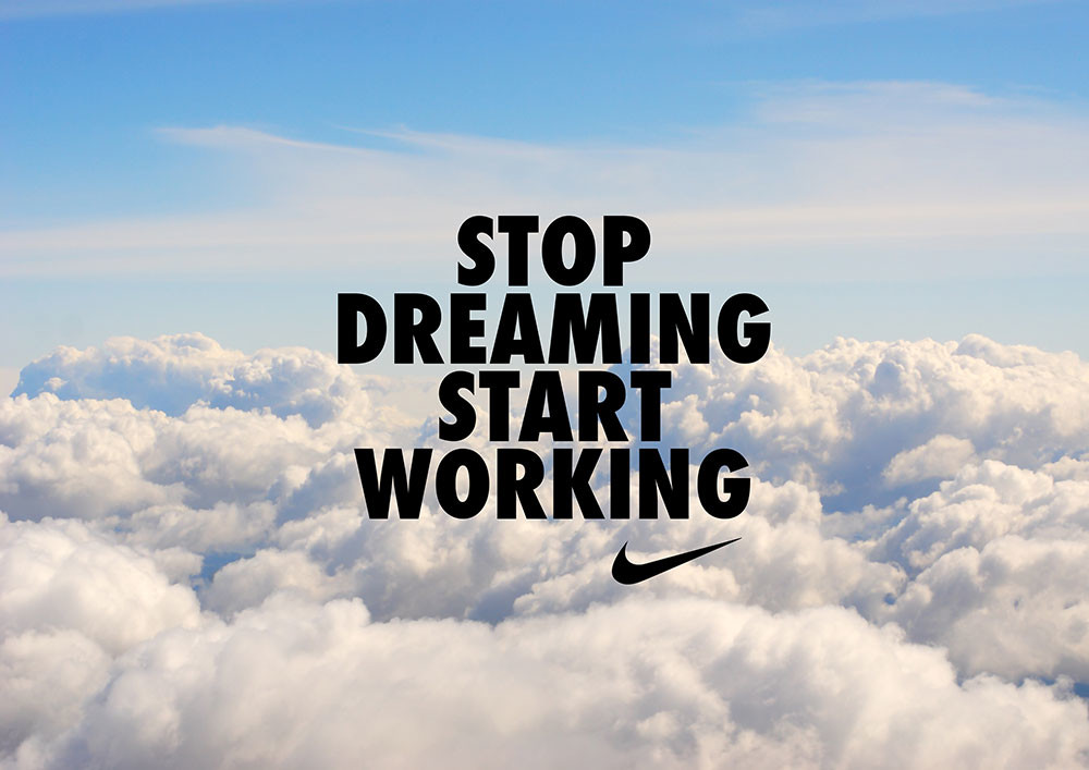 Stop dreaming, start working Nike ad