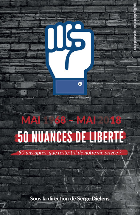 Avec Mai 68 comme prétexte #vieprivee #liberté #RGPD #mai2018 #ereputation #contestation #desobeissance #ethique #engagement #branding