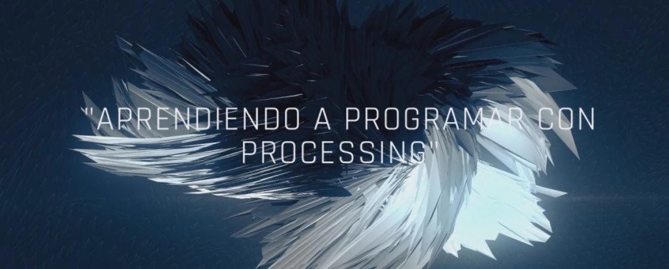 Curso Processing. Aprendiendo a programar con Processing