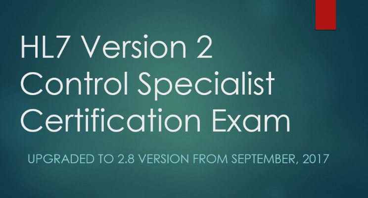 HL7 Version 2 Control Specialist exam upgraded to Version 2.8 from ...