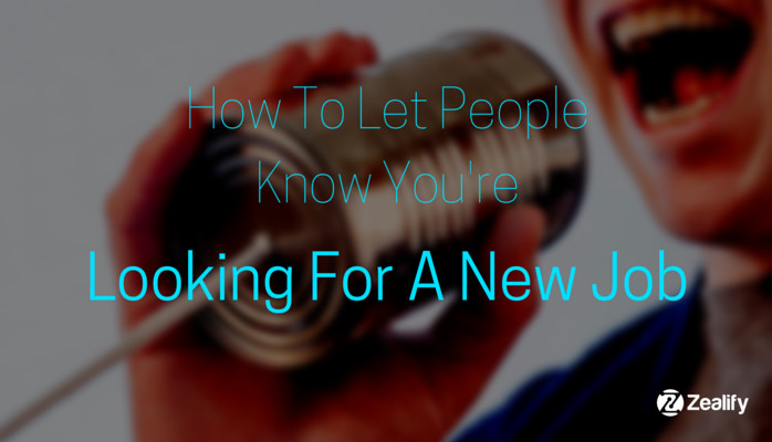 How To Let People Know You're Looking For A New Job
