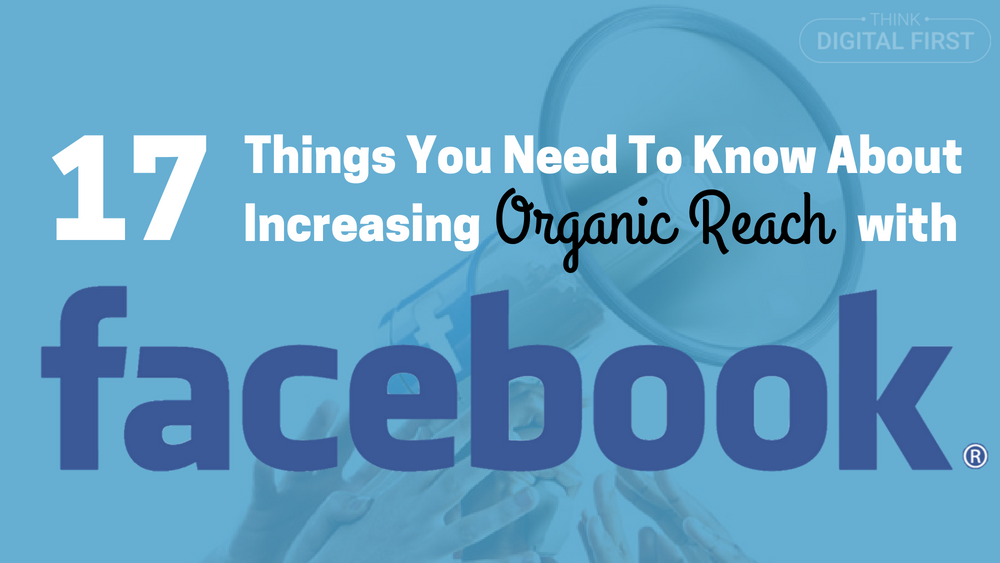 17 Things You Need To Know About Increasing Organic Engagement With Facebook